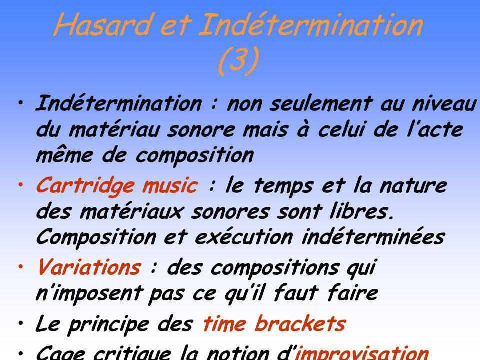 Hasard et Indétermination (2) Le Yi King (ou I Ching), Livre des transformations - recueil doracles chinois -> Le choix du compositeur est celui des q