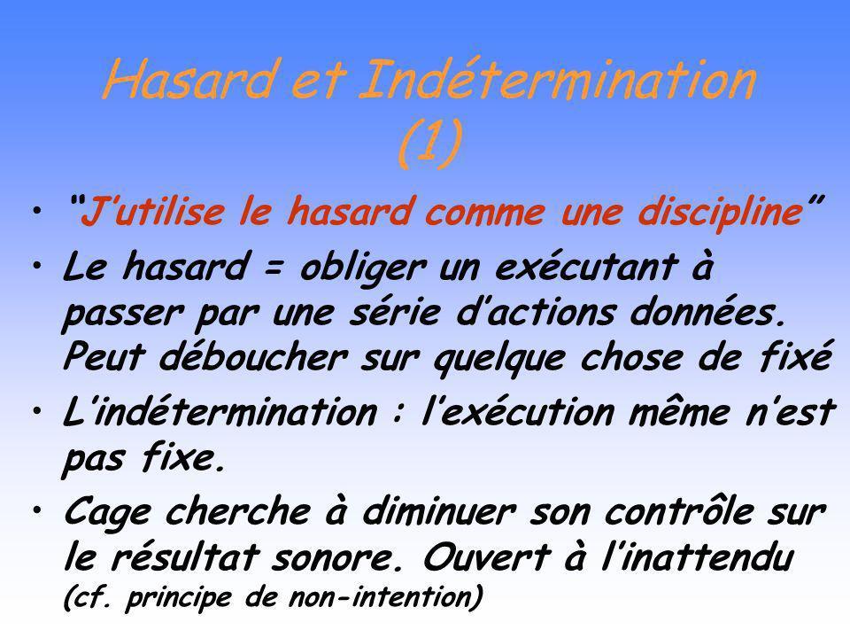 Hasard et Indétermination (1) Jutilise le hasard comme une discipline Le hasard = obliger un exécutant à passer par une série dactions données.