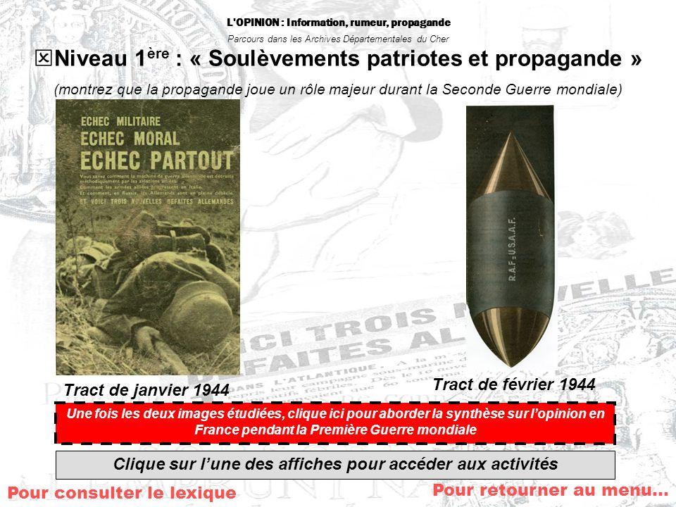 L'OPINION : Information, rumeur, propagande Parcours dans les Archives Départementales du Cher Pour retourner au menu… Niveau 1 ère : « Soulèvements p