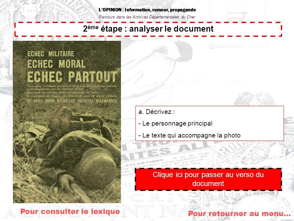 L'OPINION : Information, rumeur, propagande Parcours dans les Archives Départementales du Cher 2 ème étape : analyser le document a. Décrivez : - Le p