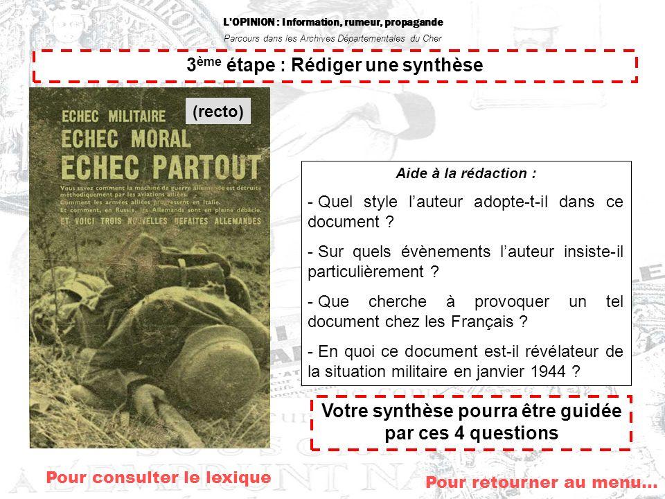 L'OPINION : Information, rumeur, propagande Parcours dans les Archives Départementales du Cher 3 ème étape : Rédiger une synthèse Aide à la rédaction