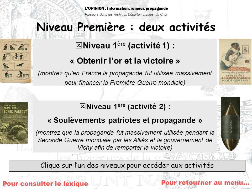 L'OPINION : Information, rumeur, propagande Parcours dans les Archives Départementales du Cher Niveau Première : deux activités Niveau 1 ère (activité