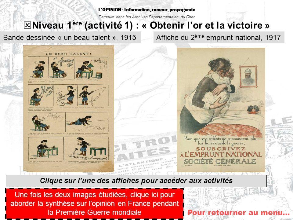 L'OPINION : Information, rumeur, propagande Parcours dans les Archives Départementales du Cher Niveau 1 ère (activité 1) : « Obtenir lor et la victoir