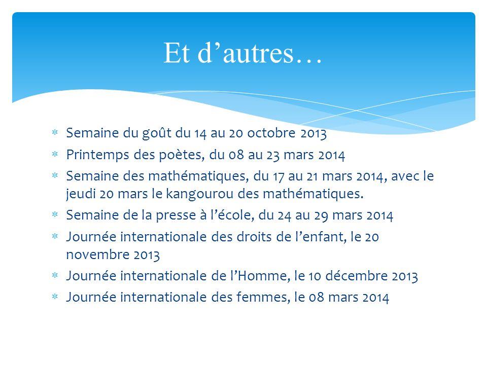 Semaine du goût du 14 au 20 octobre 2013 Printemps des poètes, du 08 au 23 mars 2014 Semaine des mathématiques, du 17 au 21 mars 2014, avec le jeudi 2