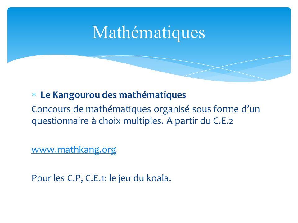 Le Kangourou des mathématiques Concours de mathématiques organisé sous forme dun questionnaire à choix multiples. A partir du C.E.2 www.mathkang.org P