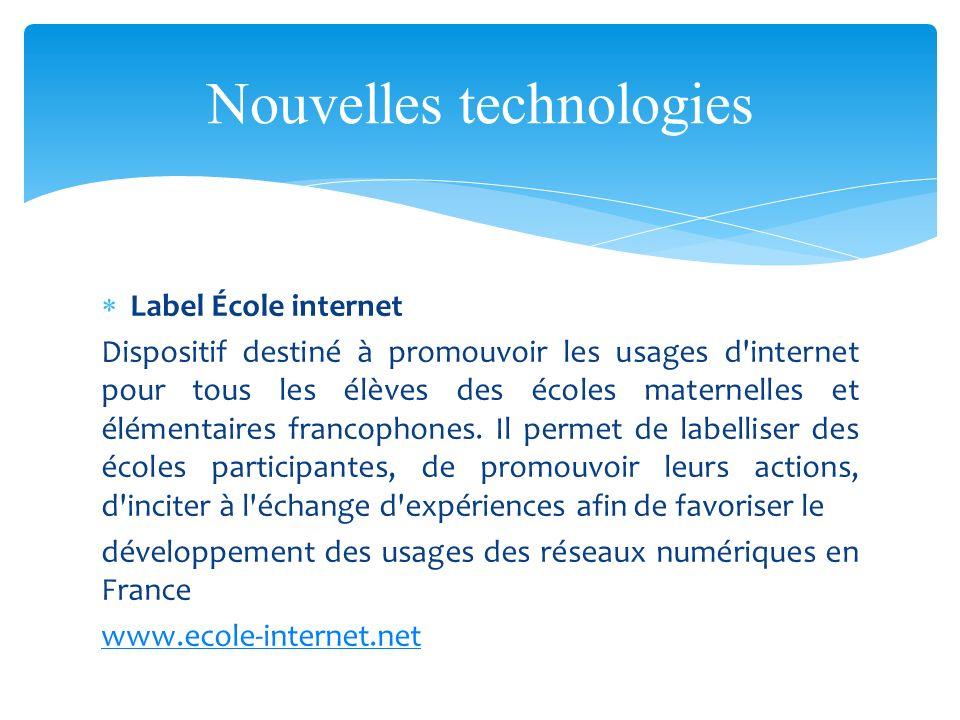 Label École internet Dispositif destiné à promouvoir les usages d'internet pour tous les élèves des écoles maternelles et élémentaires francophones. I