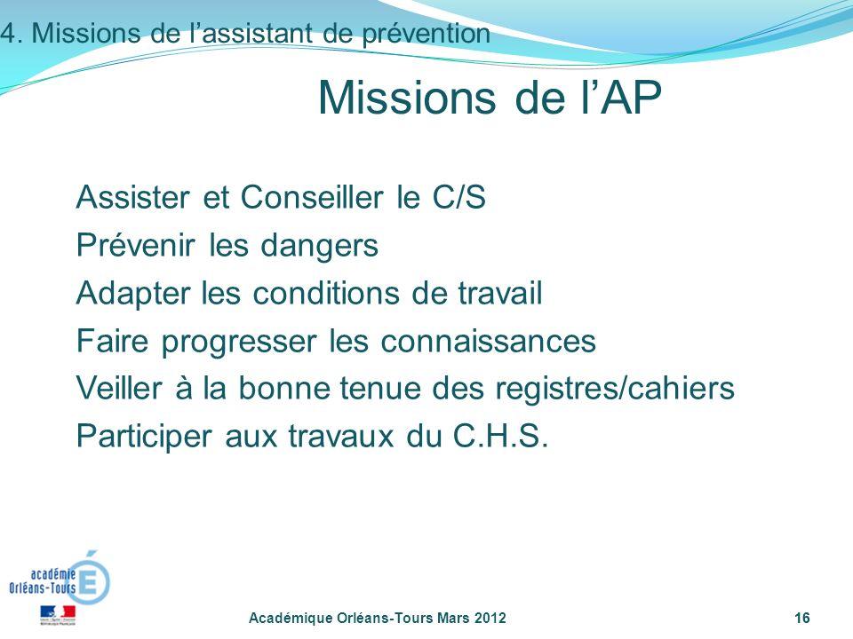 16 Académique Orléans-Tours Mars 201216 Missions de lAP Assister et Conseiller le C/S Prévenir les dangers Adapter les conditions de travail Faire pro
