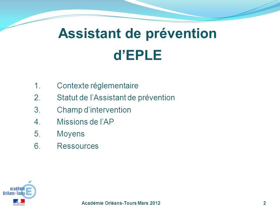 1.Contexte réglementaire 2.Statut de lAssistant de prévention 3.Champ dintervention 4.Missions de lAP 5.Moyens 6.Ressources Académie Orléans-Tours Mar