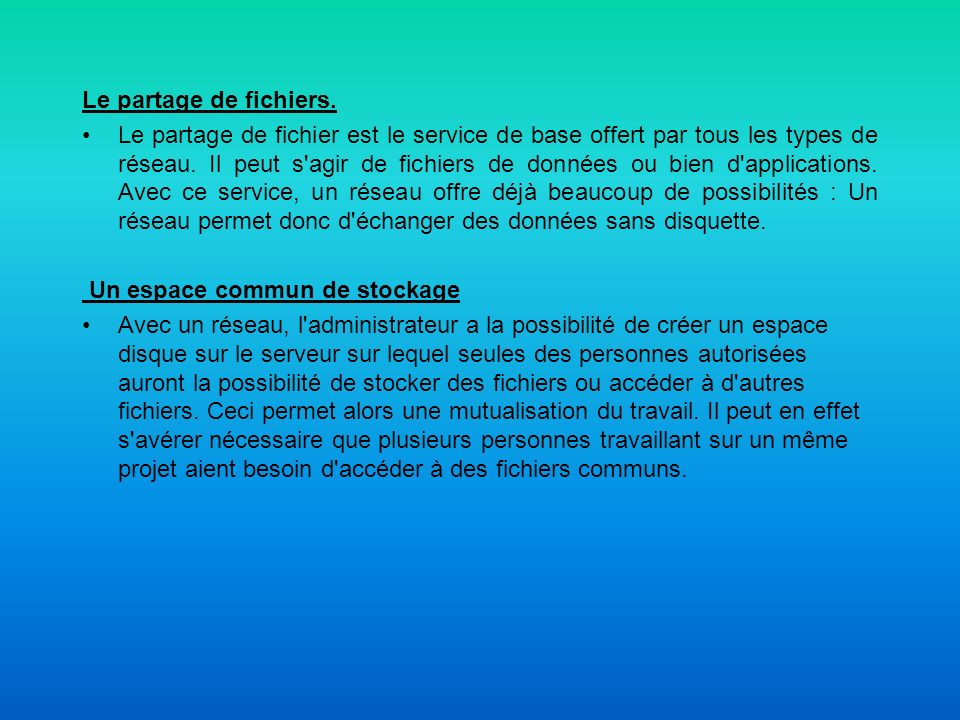 Le partage de fichiers. Le partage de fichier est le service de base offert par tous les types de réseau. Il peut s'agir de fichiers de données ou bie