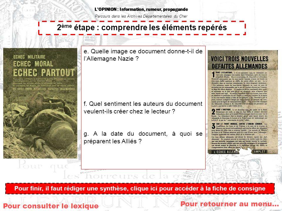 L'OPINION : Information, rumeur, propagande Parcours dans les Archives Départementales du Cher Pour retourner au menu… 2 ème étape : comprendre les él