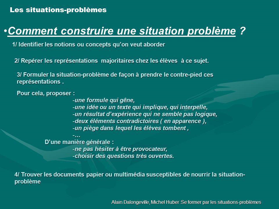 Les situations-problèmes Comment construire une situation problème ? Pour cela, proposer : -une formule qui gêne, -une idée ou un texte qui implique,