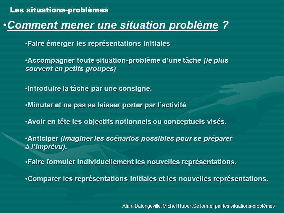 Les situations-problèmes Comment mener une situation problème ? Comparer les représentations initiales et les nouvelles représentations.Comparer les r
