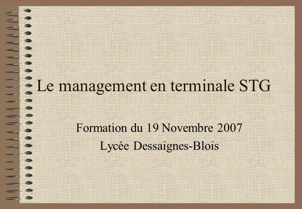 Le management en terminale STG Formation du 19 Novembre 2007 Lycée Dessaignes-Blois