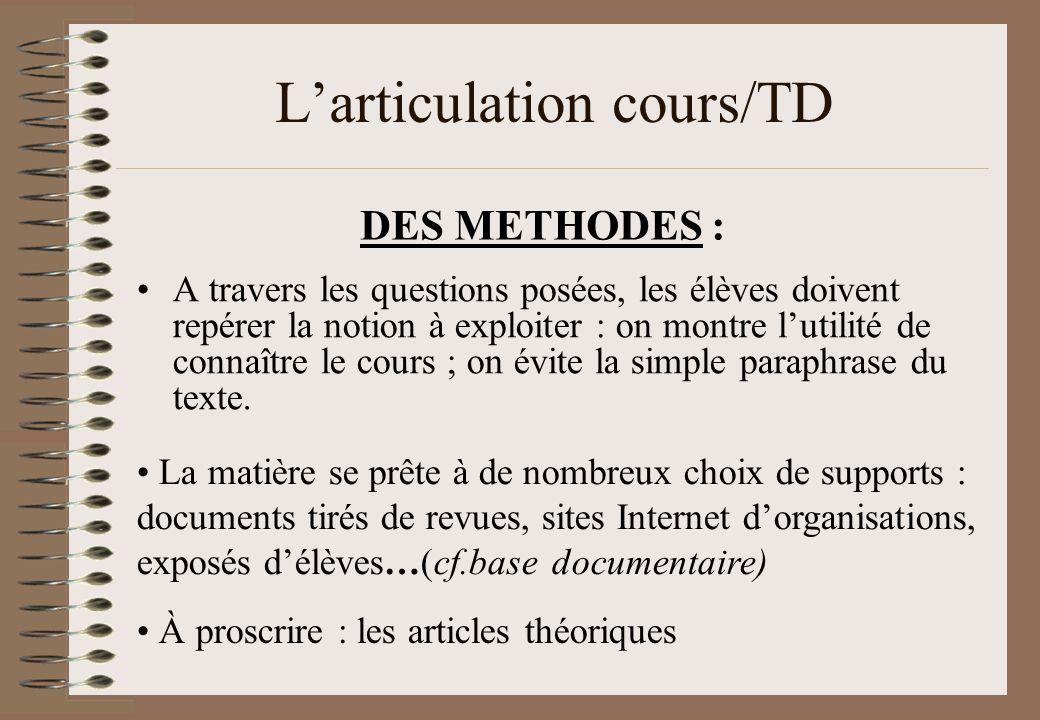 Larticulation cours/TD A travers les questions posées, les élèves doivent repérer la notion à exploiter : on montre lutilité de connaître le cours ; o