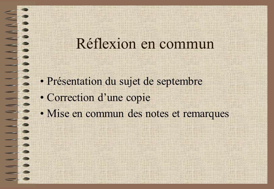 Réflexion en commun Présentation du sujet de septembre Correction dune copie Mise en commun des notes et remarques