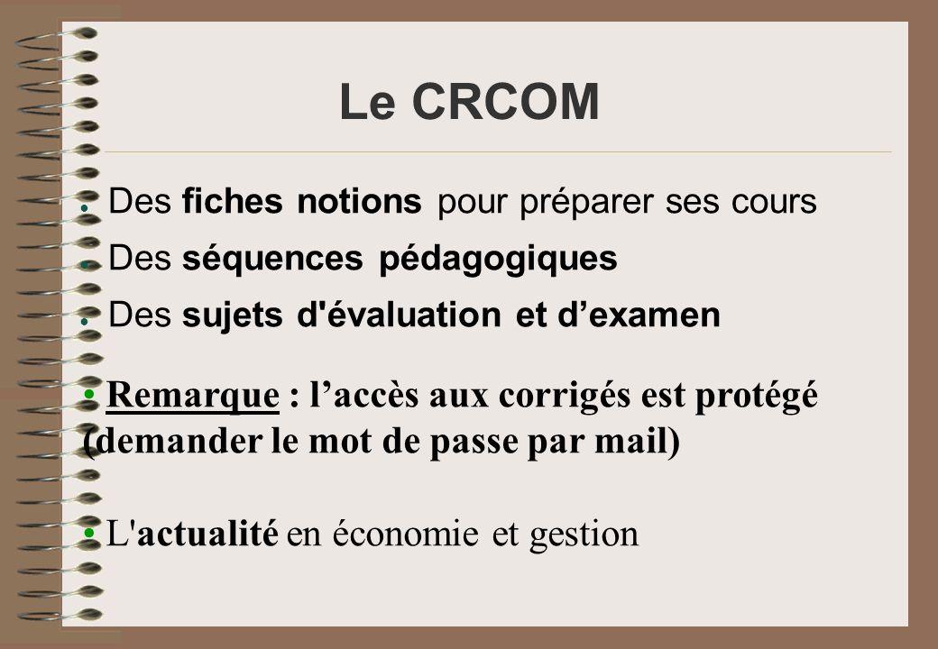 Le CRCOM Des fiches notions pour préparer ses cours Des séquences pédagogiques Des sujets d'évaluation et dexamen Remarque : laccès aux corrigés est p