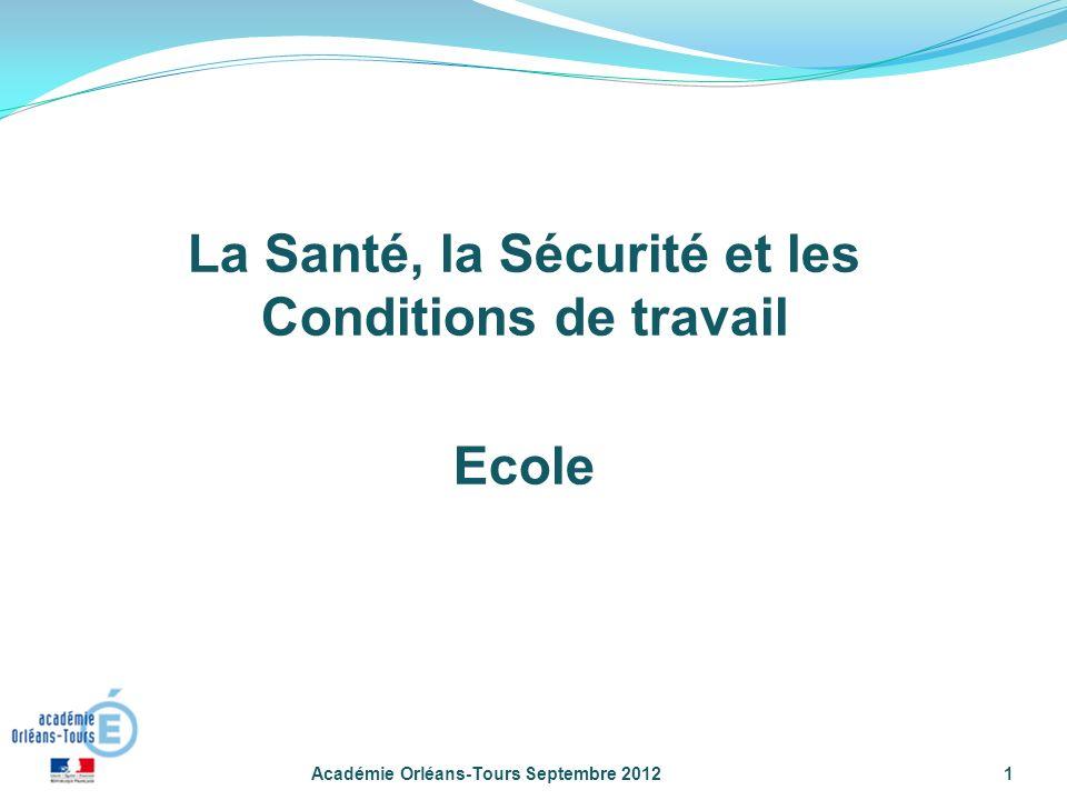 Académie Orléans-Tours Septembre 20121 La Santé, la Sécurité et les Conditions de travail Ecole