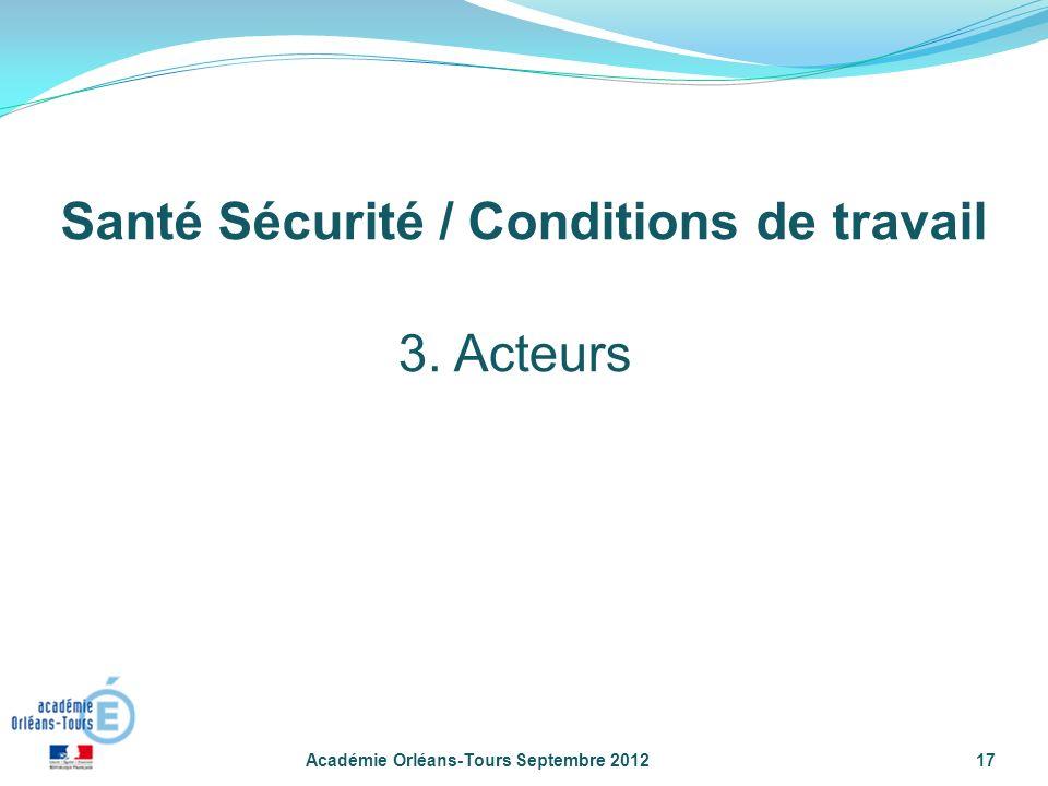 Académie Orléans-Tours Septembre 201217 3. Acteurs Santé Sécurité / Conditions de travail