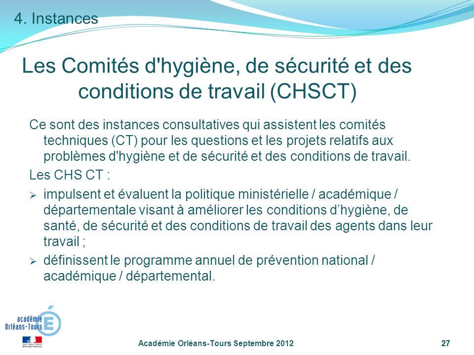 27 Académie Orléans-Tours Septembre 201227 Les Comités d hygiène, de sécurité et des conditions de travail (CHSCT) Ce sont des instances consultatives qui assistent les comités techniques (CT) pour les questions et les projets relatifs aux problèmes d hygiène et de sécurité et des conditions de travail.