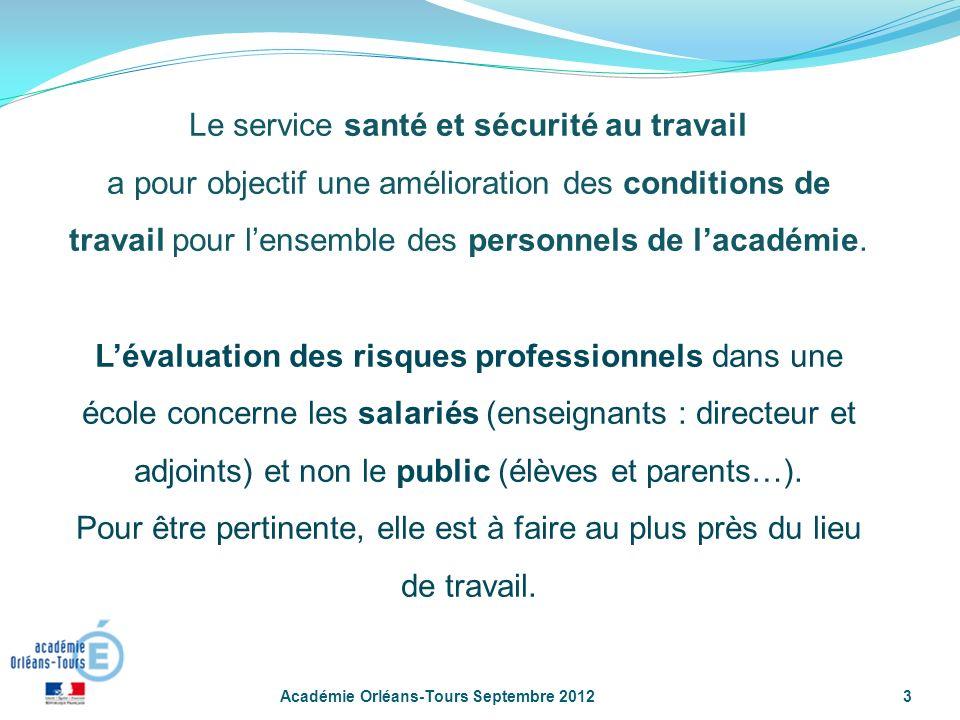 Académie Orléans-Tours Septembre 20123 Le service santé et sécurité au travail a pour objectif une amélioration des conditions de travail pour lensemble des personnels de lacadémie.