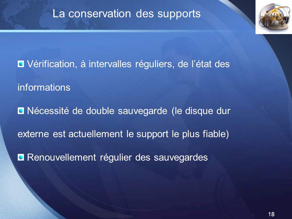 LOGO 18 La conservation des supports Vérification, à intervalles réguliers, de létat des informations Nécessité de double sauvegarde (le disque dur ex