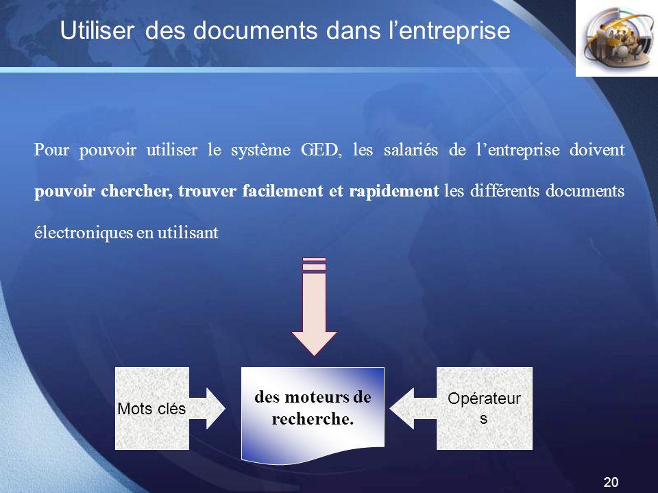 LOGO 20 Utiliser des documents dans lentreprise Pour pouvoir utiliser le système GED, les salariés de lentreprise doivent pouvoir chercher, trouver fa