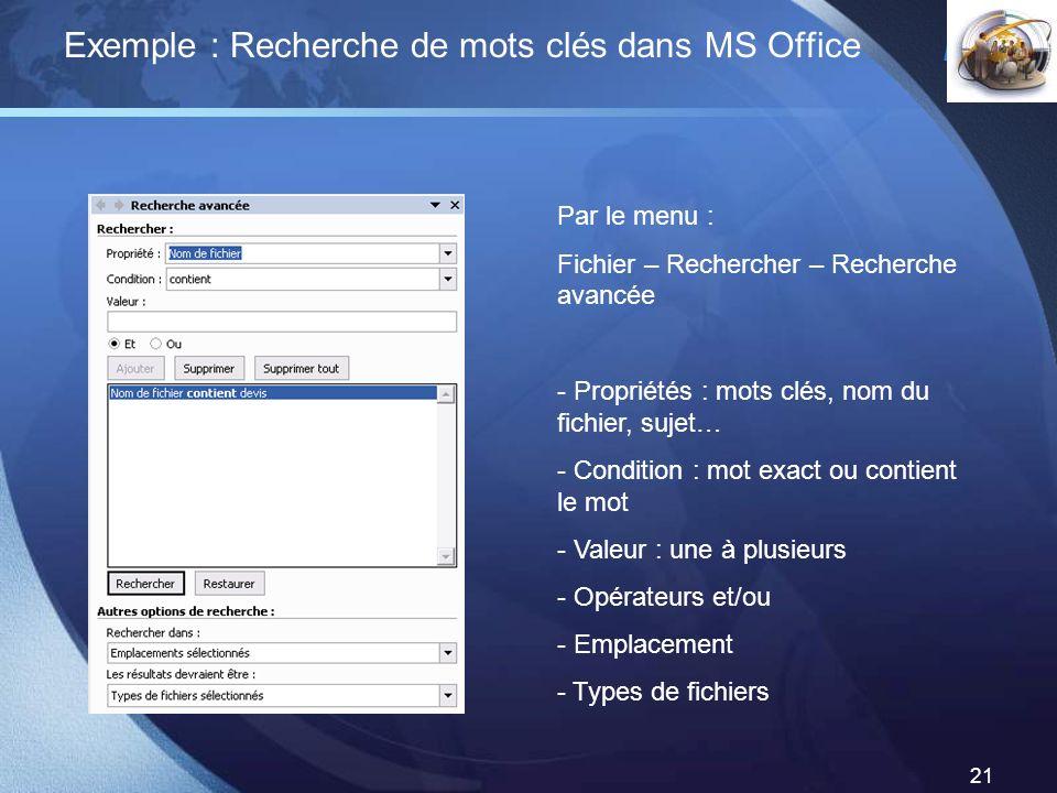 LOGO 21 Exemple : Recherche de mots clés dans MS Office Par le menu : Fichier – Rechercher – Recherche avancée - Propriétés : mots clés, nom du fichie