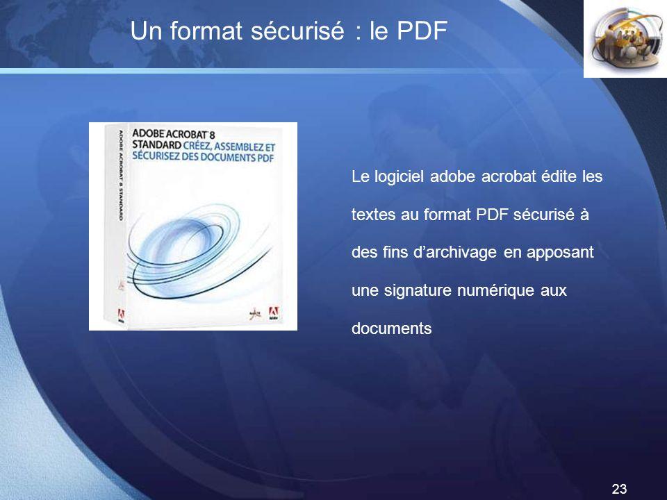 LOGO 23 Un format sécurisé : le PDF Le logiciel adobe acrobat édite les textes au format PDF sécurisé à des fins darchivage en apposant une signature