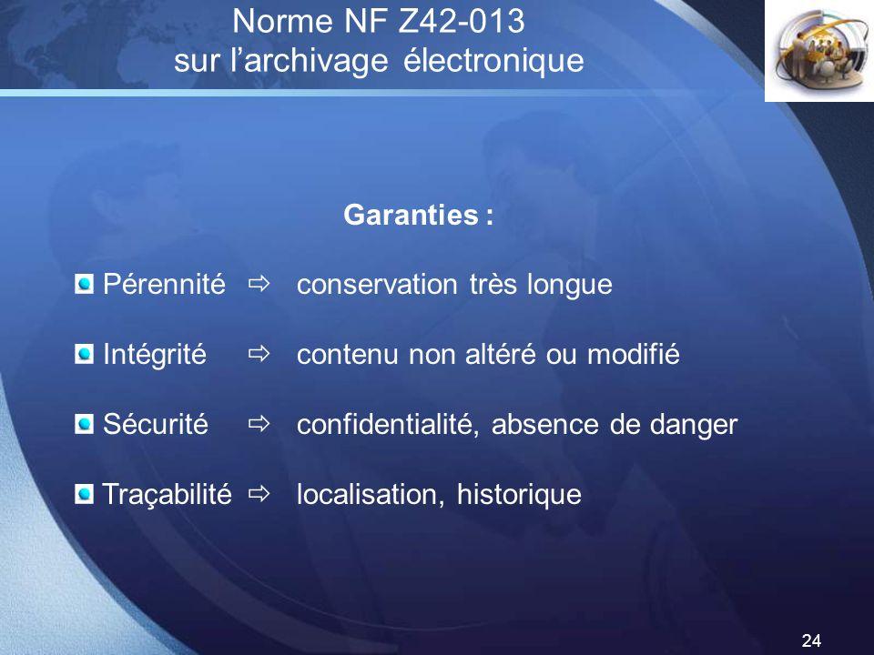 LOGO 24 Norme NF Z42-013 sur larchivage électronique Garanties : Pérennité conservation très longue Intégrité contenu non altéré ou modifié Sécurité c