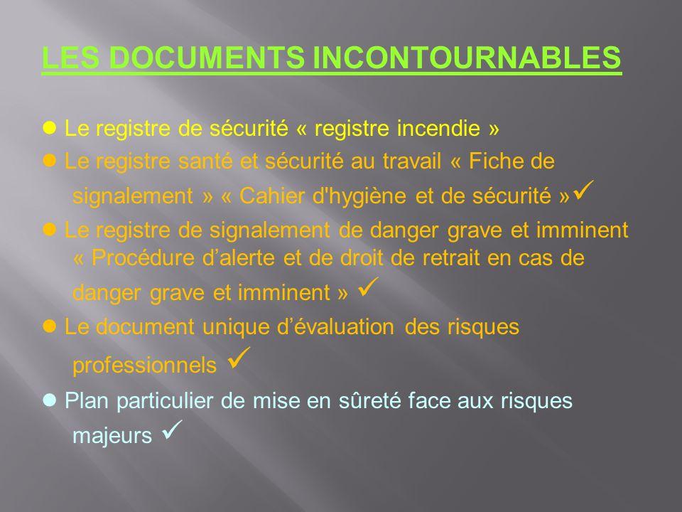 LES DOCUMENTS INCONTOURNABLES Le registre de sécurité « registre incendie » Le registre santé et sécurité au travail « Fiche de signalement » « Cahier