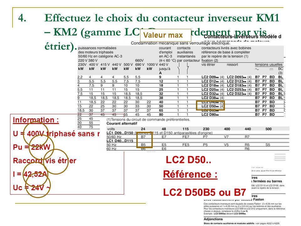 4.Effectuez le choix du contacteur inverseur KM1 – KM2 (gamme LC1-D, raccordement par vis étrier). Information : U = 400V triphasé sans neutre Pu = 22