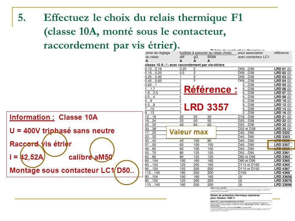 5.Effectuez le choix du relais thermique F1 (classe 10A, monté sous le contacteur, raccordement par vis étrier). Information : Classe 10A U = 400V tri