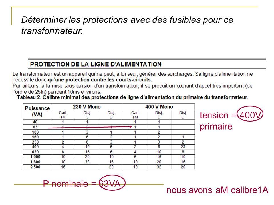 Déterminer les protections avec des fusibles pour ce transformateur. P nominale = 63VA nous avons aM calibre1A tension = 400V primaire