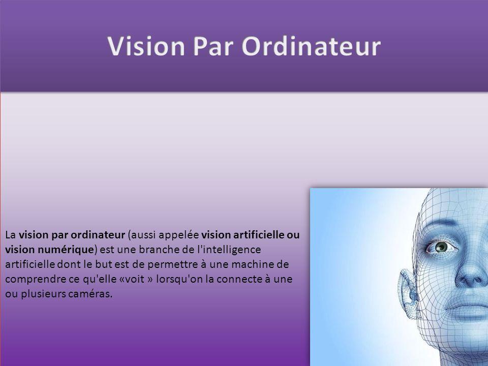 La vision par ordinateur (aussi appelée vision artificielle ou vision numérique) est une branche de l'intelligence artificielle dont le but est de per