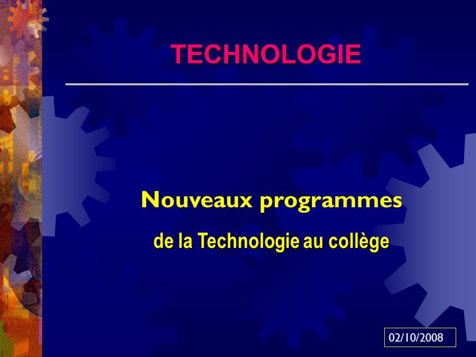 1/ Les nouveaux programmes de technologie au collège : - sont publiés au BOEN n°6 spécial du 28 août 2008, - sont applicables pour les 4 années du collège à la rentrée 2009.