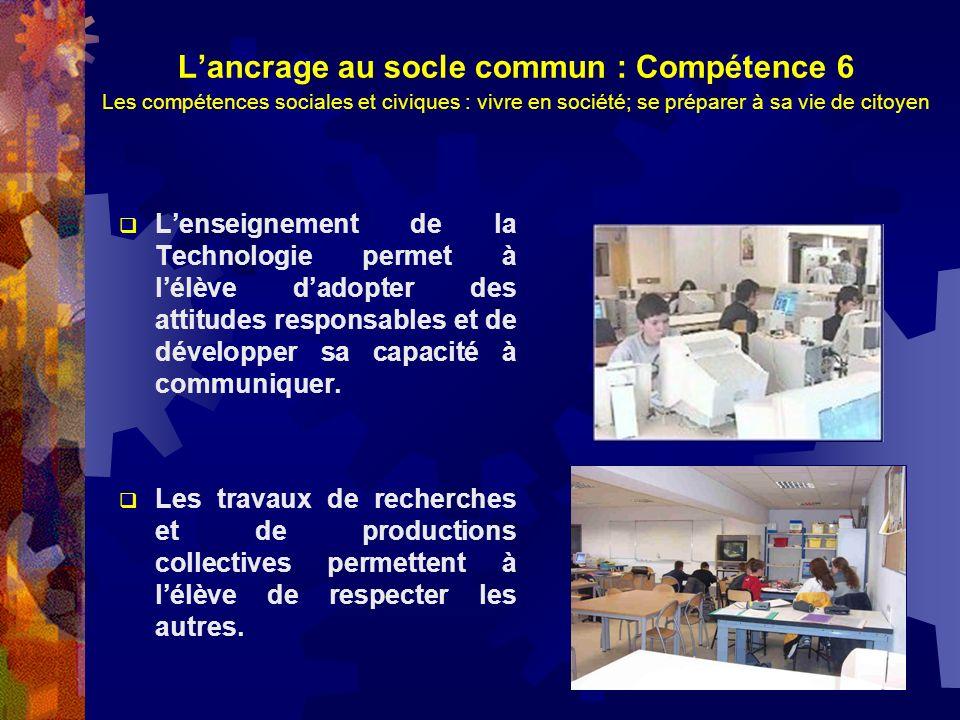 Lancrage au socle commun : Compétence 6 Les compétences sociales et civiques : vivre en société; se préparer à sa vie de citoyen Lenseignement de la T