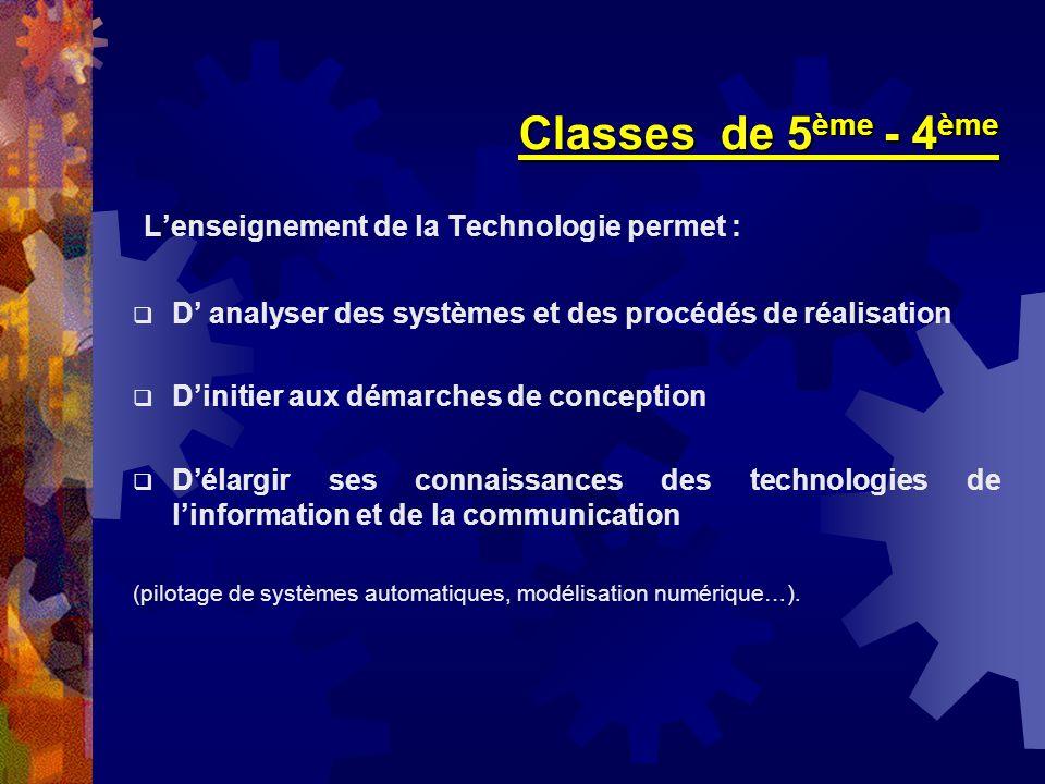 Classes de 5 ème - 4 ème Lenseignement de la Technologie permet : D analyser des systèmes et des procédés de réalisation Dinitier aux démarches de con