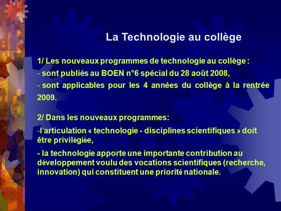 1/ Les nouveaux programmes de technologie au collège : - sont publiés au BOEN n°6 spécial du 28 août 2008, - sont applicables pour les 4 années du col
