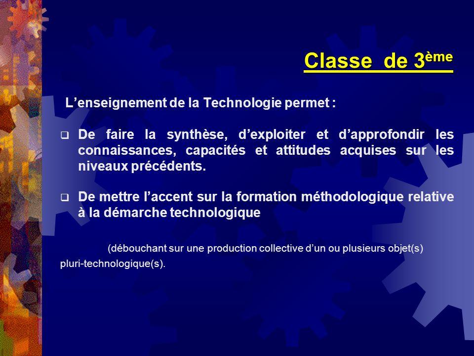 Classe de 3 ème Lenseignement de la Technologie permet : De faire la synthèse, dexploiter et dapprofondir les connaissances, capacités et attitudes ac