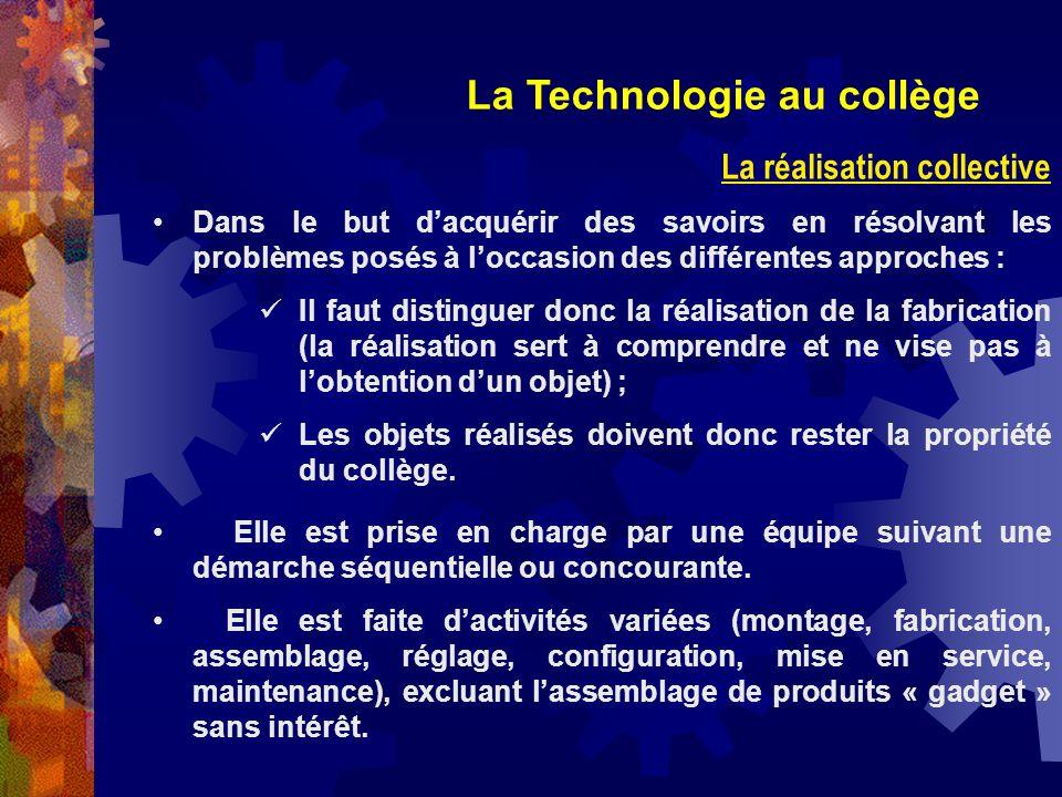 La Technologie au collège La réalisation collective Dans le but dacquérir des savoirs en résolvant les problèmes posés à loccasion des différentes app