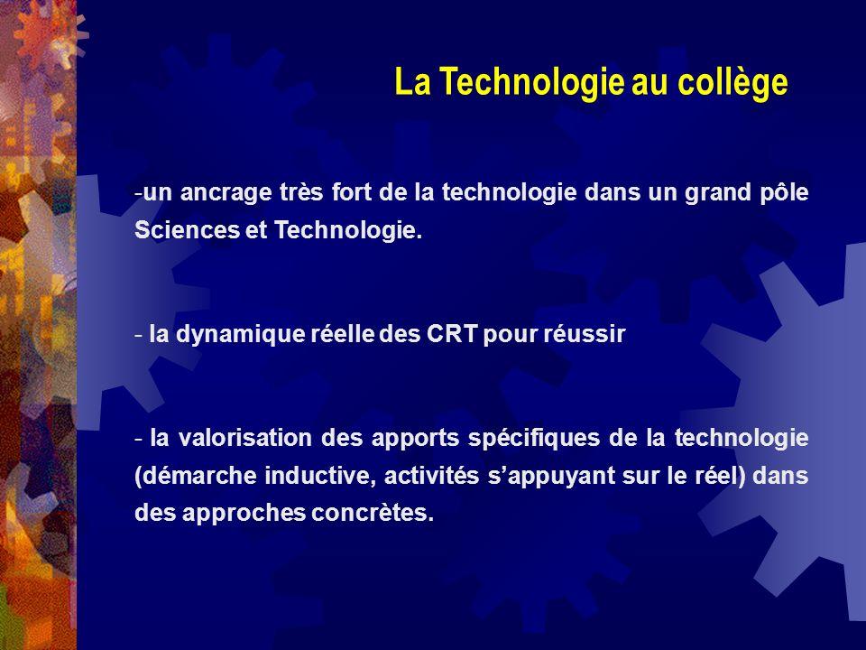 -un ancrage très fort de la technologie dans un grand pôle Sciences et Technologie. - la dynamique réelle des CRT pour réussir - la valorisation des a