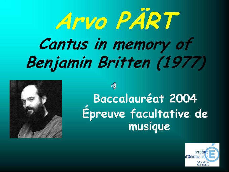 Arvo PÄRT Cantus in memory of Benjamin Britten (1977) Baccalauréat 2004 Épreuve facultative de musique
