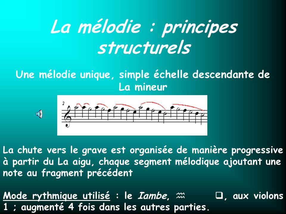 La mélodie : principes structurels Une mélodie unique, simple échelle descendante de La mineur La chute vers le grave est organisée de manière progres
