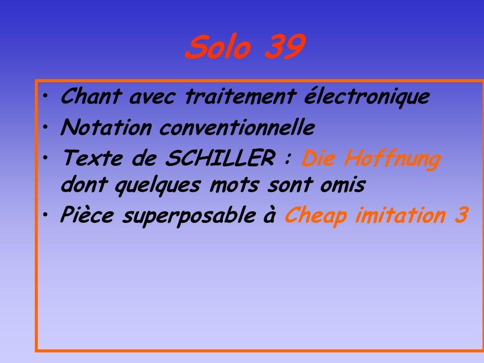Solo 39 Chant avec traitement électronique Notation conventionnelle Texte de SCHILLER : Die Hoffnung dont quelques mots sont omis Pièce superposable à