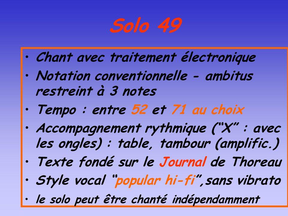 Solo 49 Chant avec traitement électronique Notation conventionnelle - ambitus restreint à 3 notes Tempo : entre 52 et 71 au choix Accompagnement rythm