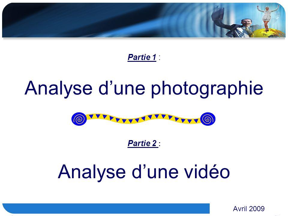 www.themegallery.com Avril 2009 Partie 1 : Analyse dune photographie Partie 2 : Analyse dune vidéo