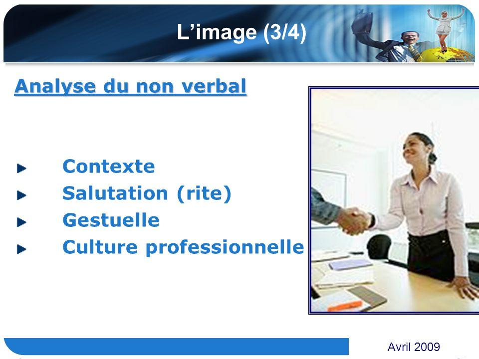 www.themegallery.com Limage (3/4) Analyse du non verbal Contexte Salutation (rite) Gestuelle Culture professionnelle Avril 2009