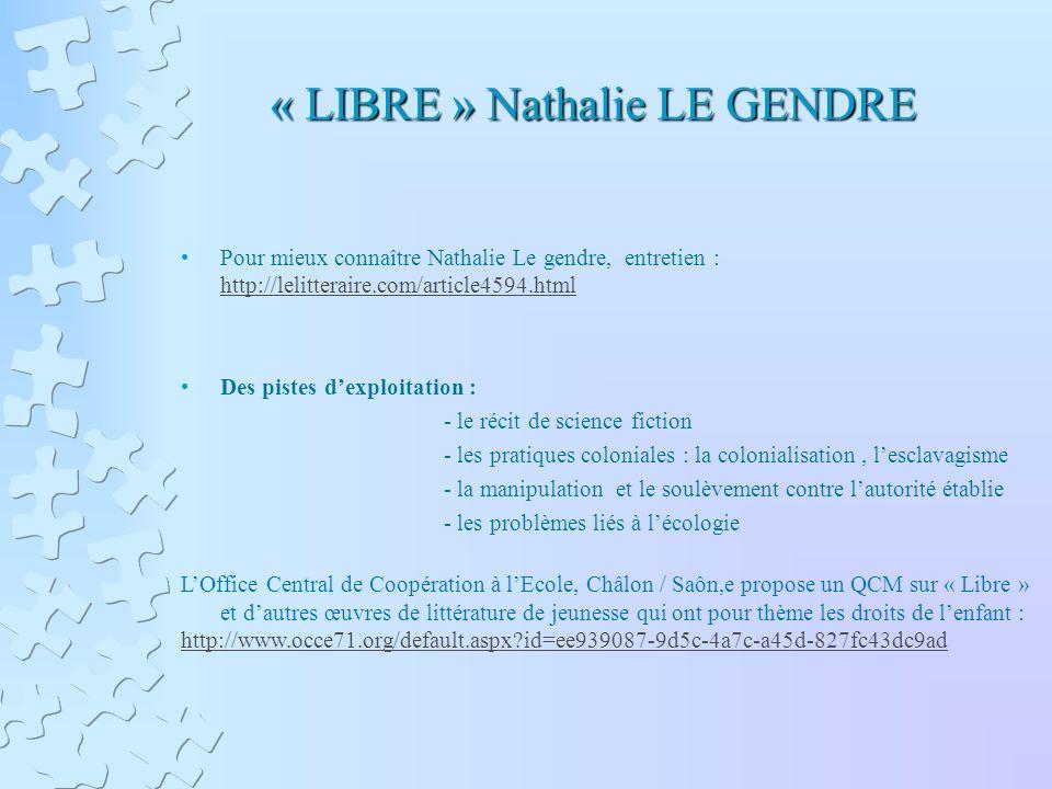 « LIBRE » Nathalie LE GENDRE Pour mieux connaître Nathalie Le gendre, entretien : http://lelitteraire.com/article4594.html http://lelitteraire.com/art