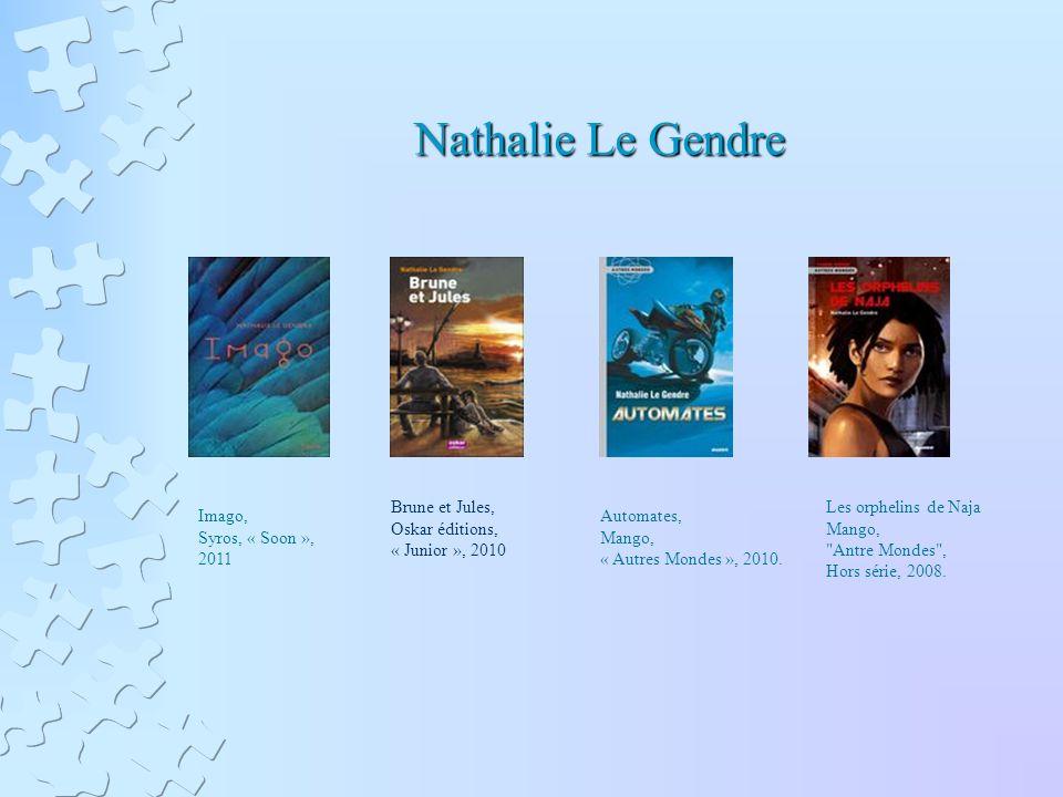Nathalie Le Gendre Brune et Jules, Oskar éditions, « Junior », 2010 Automates, Mango, « Autres Mondes », 2010.