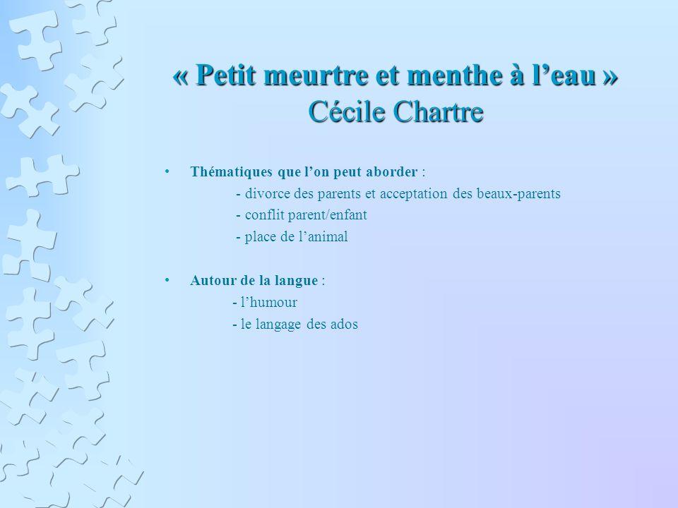 « Petit meurtre et menthe à leau » Cécile Chartre Thématiques que lon peut aborder : - divorce des parents et acceptation des beaux-parents - conflit